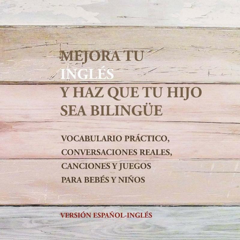 Mejora tu inglés y haz que tu hijo sea bilingüe por Pilar Vera