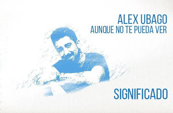 Aunque No Te Pueda Ver significado de la canción Alex Ubago.