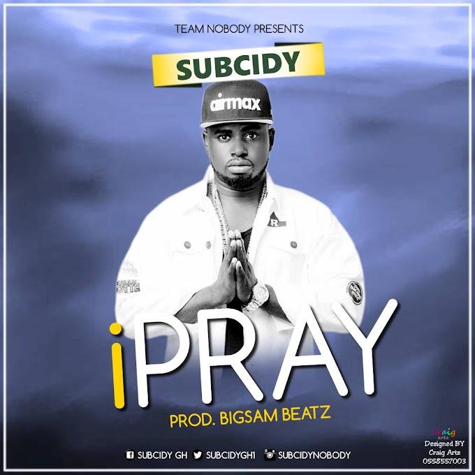Subcidy - I Pray (Prod by BigSam Beatz)