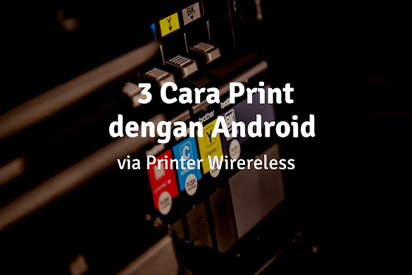 3 Cara Print Lewat HP Android via Wifi Menggunakan Printer Wireless