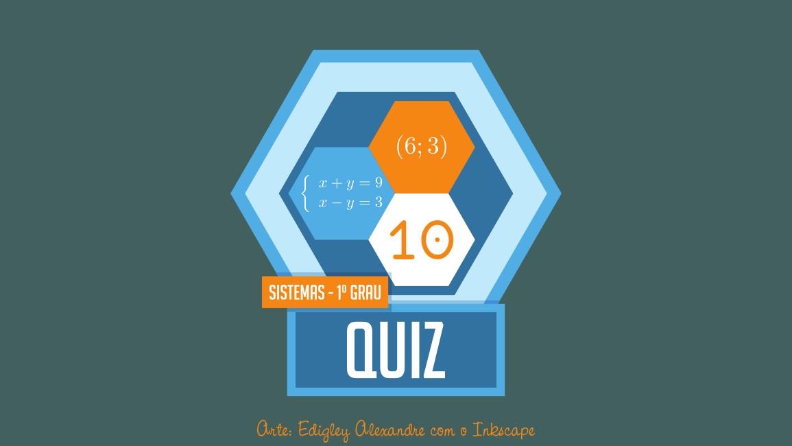 Quiz matemático 10: sistemas de equações do 1º grau