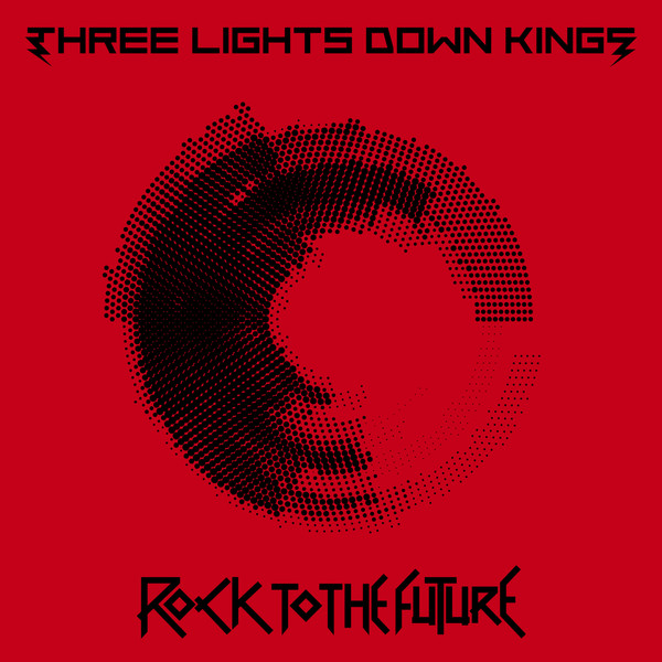 [Album] THREE LIGHTS DOWN KINGS – ROCK TO THE FUTURE (2016.01.17/MP3/RAR)