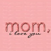 I Love You Mom Pics