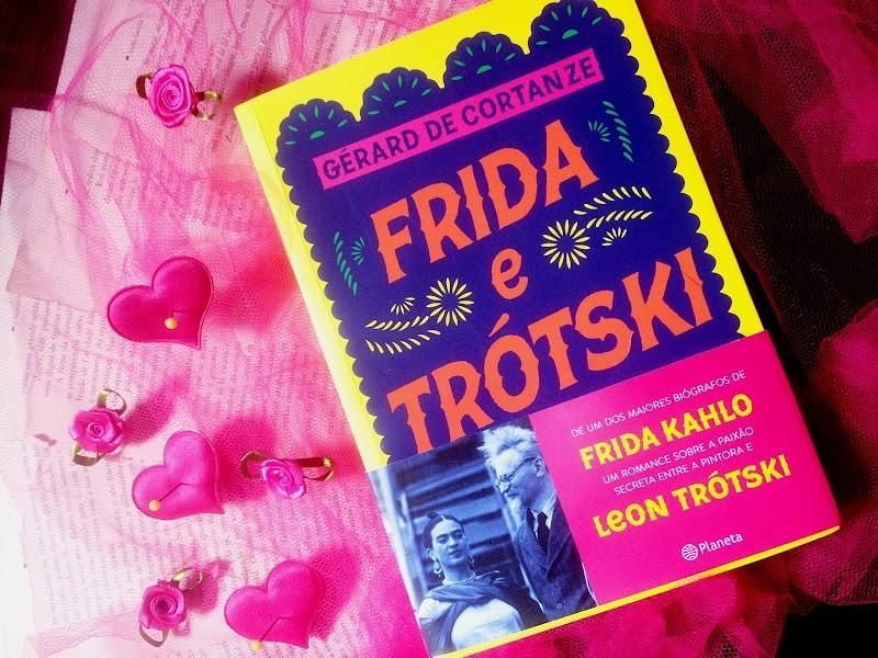 [RESENHA #492] FRIDA E TRÓTSKI - GÉRARD DE CORTANZE