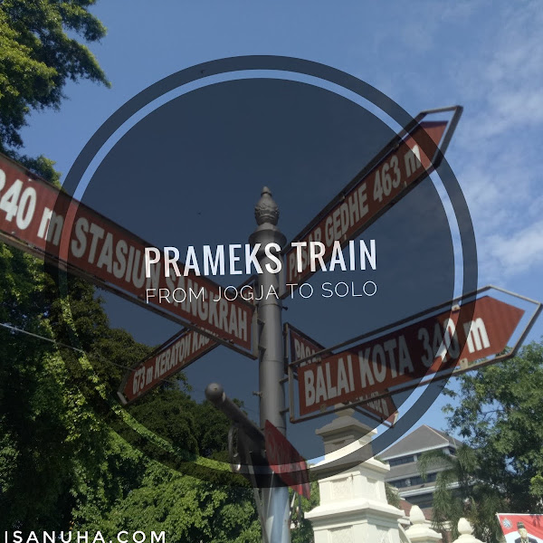 Travel : From Jogja to Solo using Prameks Train (Backpacker Travel Guide)