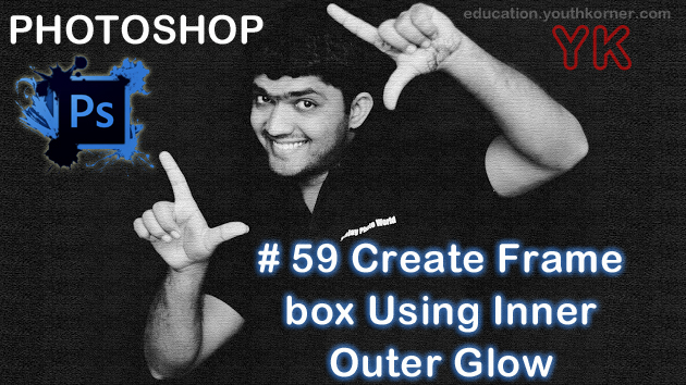 #59 Create Frame box Using Inner Outer Glow in Photoshop