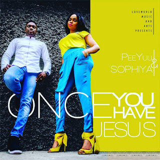 Lyrics: Once You Have Jesus - Peeyuu And Sophiya