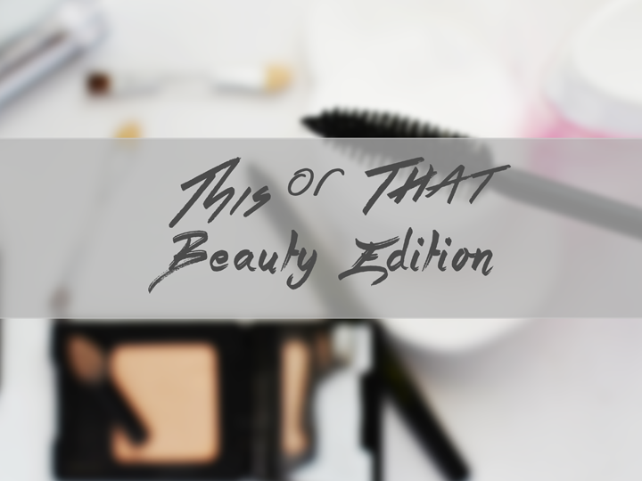 This or That - Beauty Edition