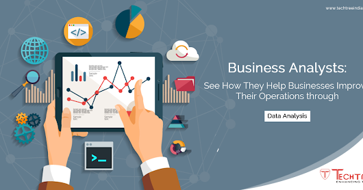 Business Analysts: See How They Help Businesses Improve Their Operations through Data Analysis