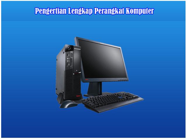 Pengertian Lengkap Perangkat Komputer