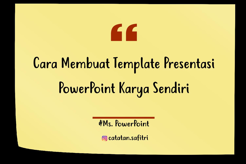 Membuat Template Presentasi Power Point Karya Sendiri