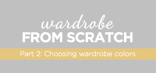 building a wardrobe from scratch choosing colors
