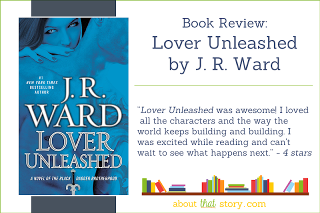 Book Review: Lover Unleashed by J. R. Ward | About That Story