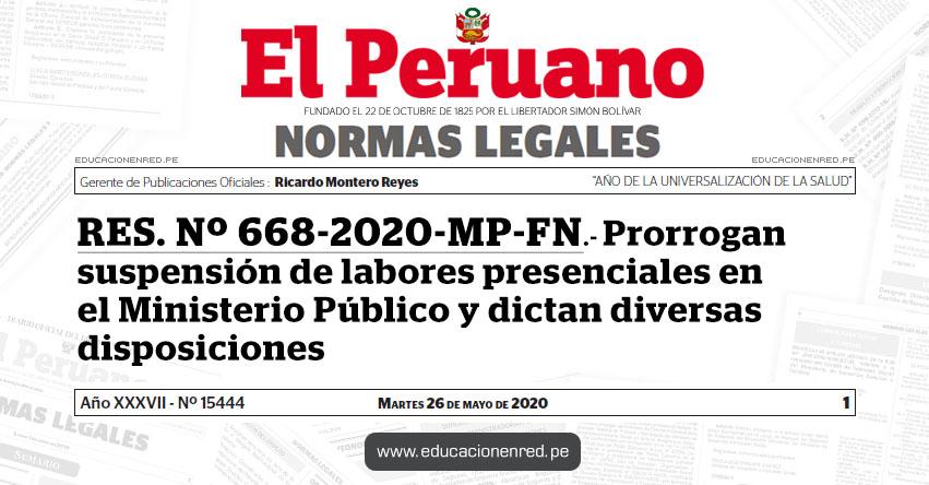 RES. Nº 668-2020-MP-FN.- Prorrogan suspensión de labores presenciales en el Ministerio Público y dictan diversas disposiciones