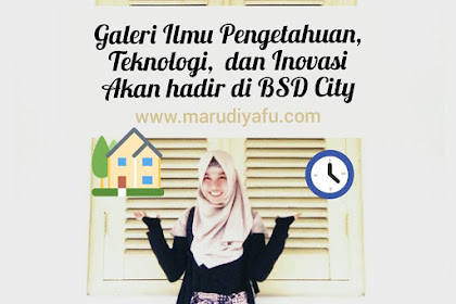 Galeri Ilmu Pengetahuan, Teknologi, dan Inovasi Akan Hadir di BSD City