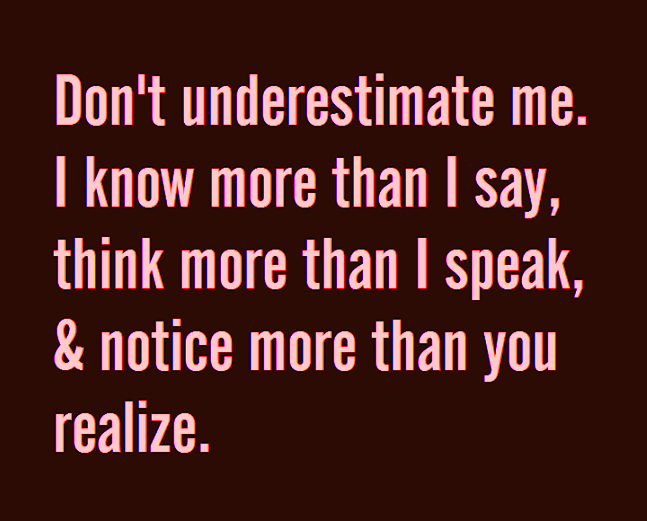 Quotes & Inspiration: Don't Underestimate Me. I Know More