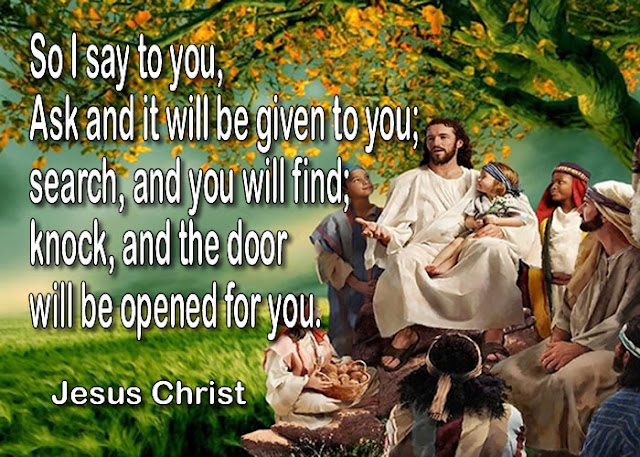 So I say to you, Ask and it will be given to you