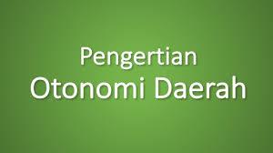 Pengertian Otonomi Daerah