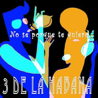 NO SE PORQUE TE QUIERO - 3 DE LA HABANA (2015)