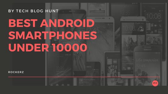Best-android-smartphones-under-10000