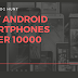 Want to purchase new android smartphone| Best budget smartphones in India 2018| Android smartphones under Rs 10,000