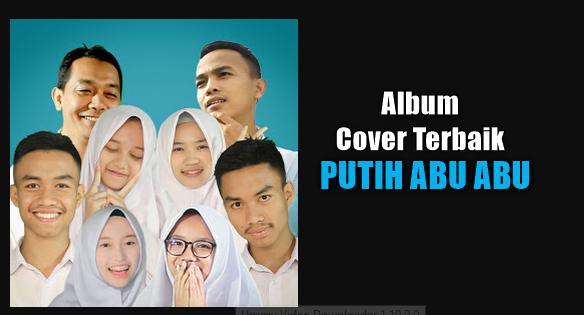 20 Lagu Cover Terbaik Putih Abu Abu Mp3 Terbaru 2018 Lengkap Full Album Rar,Putih Abu Abu, Lagu Cover, 2018,2017