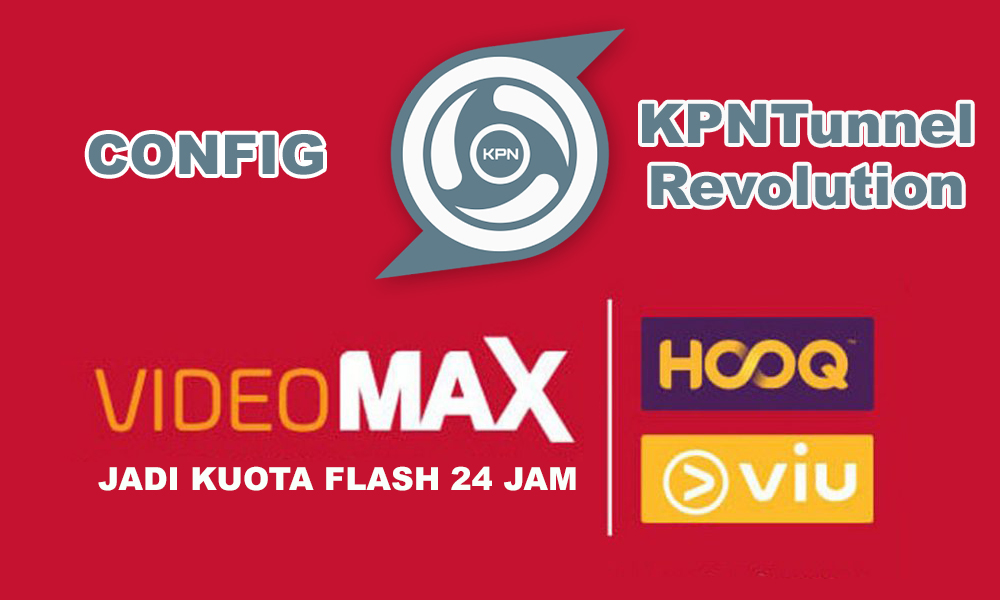 Config KPN Tunnel Revolution Videomax Telkomsel Terbaru
