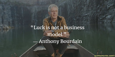 Anthony Bourdain Luck is not Business Model