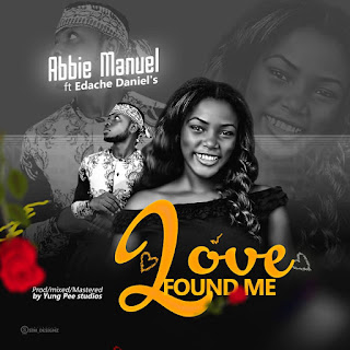 MUSIC: Abbie Manuel - Love Found Me ft Edache Daniels