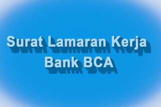 Contoh Surat Lamaran Kerja BANK BCA di Jamin Jebol