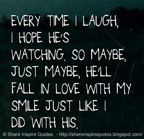 Every Time I Laugh, I Hope He's Watching. So Maybe, Just