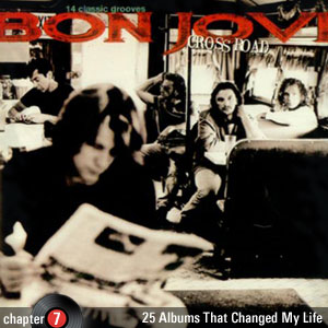 25 Albums That Changed My Life: Chapter 7: Bon Jovi - Cross Road