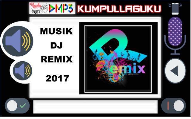 Kumpulan Lagu Dj Remix 2017