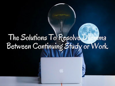 The Solutions To Resolve Dilemma Between Continuing Study or Work