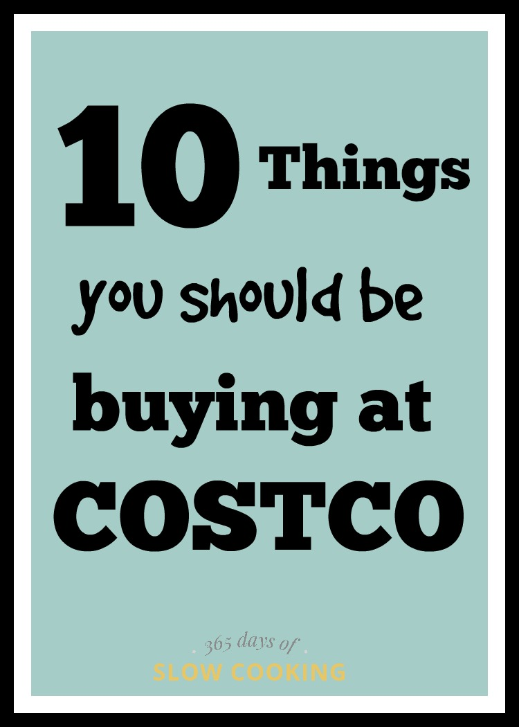 10 Things You Should Be Buying at Costco - 365 Days of Slow