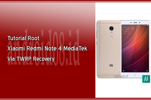 Cara Root Xiaomi Redmi Note 4 MediaTek Via TWRP Recovery