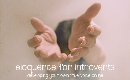 British Cream Tea Blog: Eloquence for Introverts : developing your own true voice online.