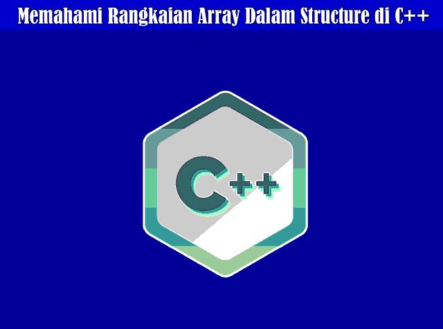 Memahami Rangkaian Array Dalam Structure di C++