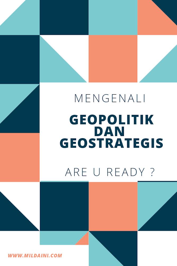 Mengenali Geopolitik dan Geostrategi