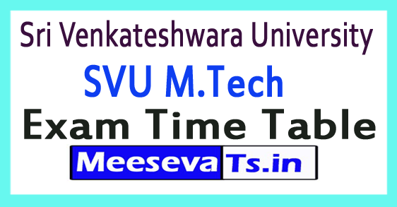 Sri Venkateshwara University SVU M.Tech Exam Time Table 2018