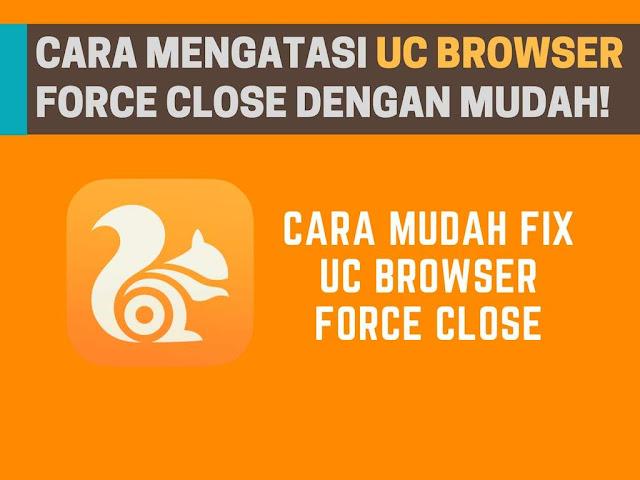 Cara Mengatasi UC Browser Force Close Dengan Mudah
