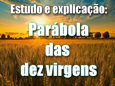parábola das 10 virgens, explicação de Mateus 25, mateus 25:1, Virgens loucas, virgens prudentes, dez virgens esboço, parábola das dez virgens estudo, explicação mateus 25