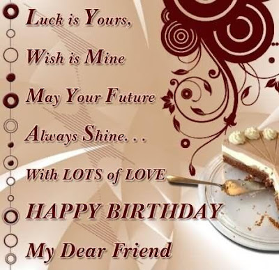 Happy Birthday Wises Cards For friends: luck is yours, wish is mine may your future always shine