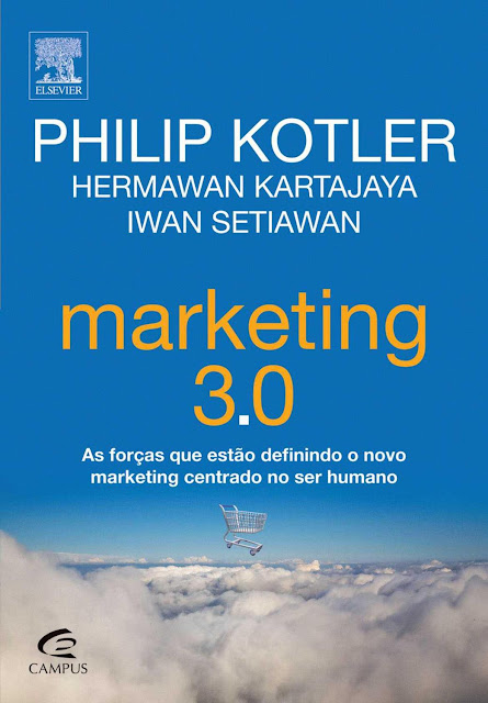 Marketing 3.0. As Forças que Estão Definindo o Novo Marketing Centrado no Ser Humano (Português)