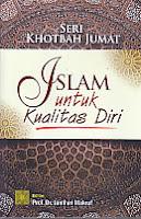 Judul Buku : SERI KHOTBAH JUMAT: Islam Untuk Kualitas Diri