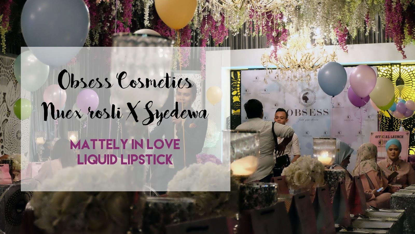 Obsess Cosmetics: Syedewa & Nuex Rosli Liquid Matte Lipstick