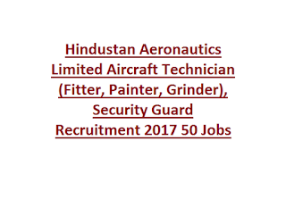 Hindustan Aeronautics Limited Aircraft Technician (Fitter, Painter, Grinder), Security Guard Recruitment 2017 50 Govt Jobs