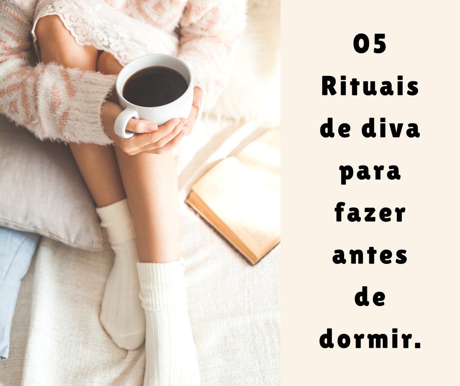 05 HÁBITOS DE DIVA PARA FAZER ANTES DE DORMIR