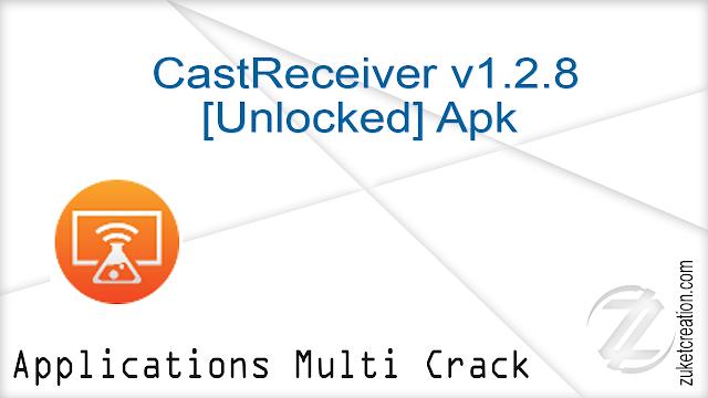 CastReceiver v1.2.8 [Unlocked] Apk        8.99 MB