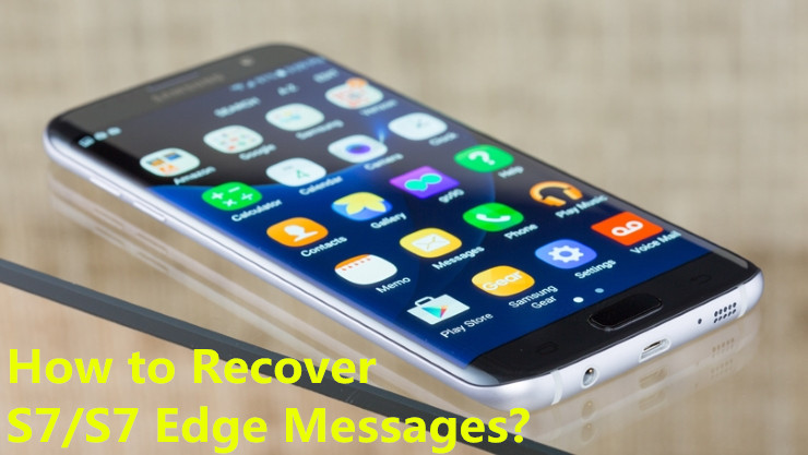 How to Recover Deleted Text Messages from Galaxy S7/S7 Edge
